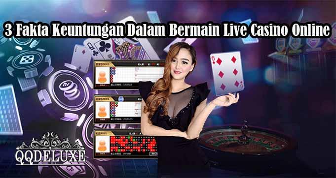 3 Fakta Keuntungan Dalam Bermain Live Casino Online