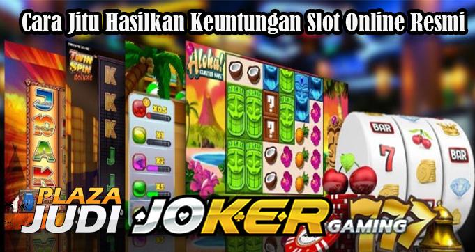 Cara Jitu Hasilkan Keuntungan Slot Online Resmi