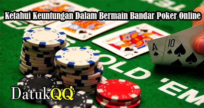 Ketahui Keuntungan Dalam Bermain Bandar Poker Online