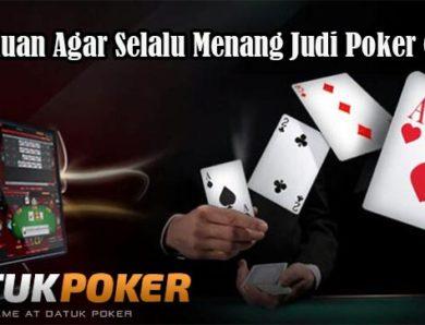 Panduan Agar Selalu Menang Judi Poker Online