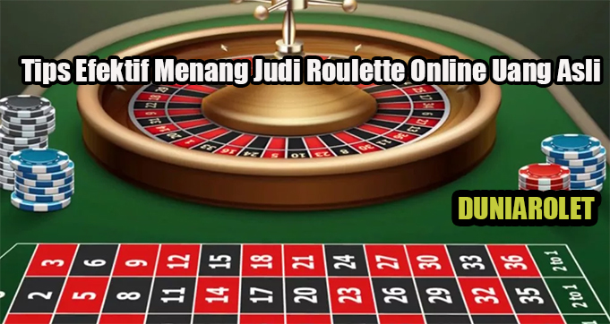 Tips Efektif Menang Judi Roulette Online Uang Asli
